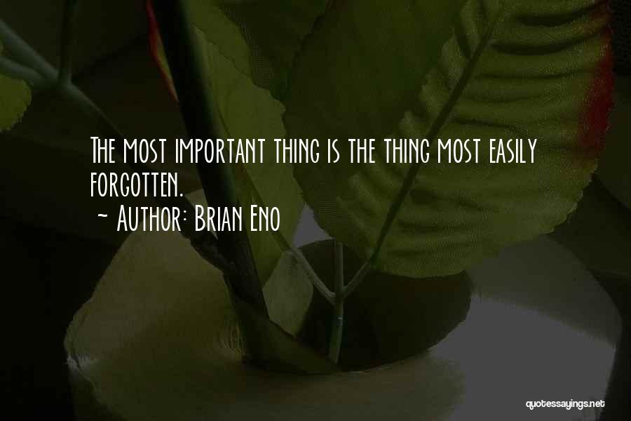 Easily Forgotten Quotes By Brian Eno