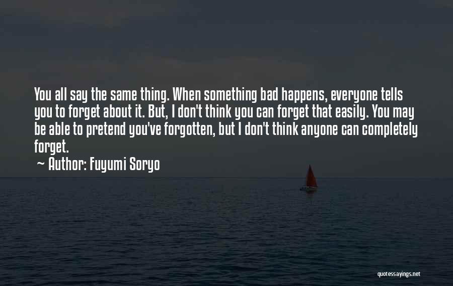 Easily Forgotten Quotes By Fuyumi Soryo