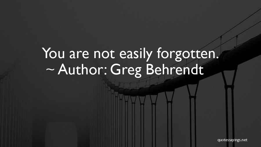 Easily Forgotten Quotes By Greg Behrendt