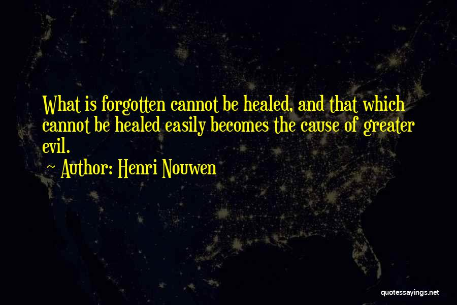 Easily Forgotten Quotes By Henri Nouwen