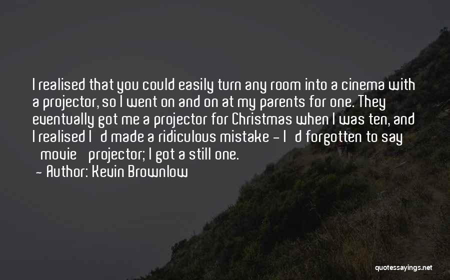Easily Forgotten Quotes By Kevin Brownlow