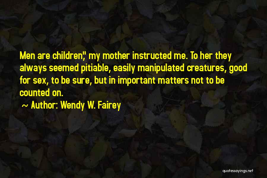 Easily Manipulated Quotes By Wendy W. Fairey
