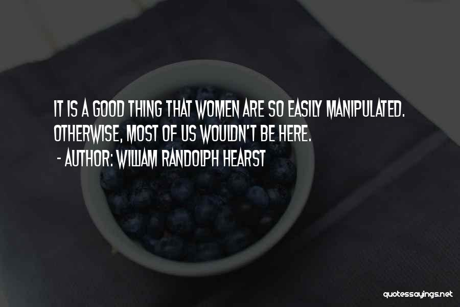 Easily Manipulated Quotes By William Randolph Hearst