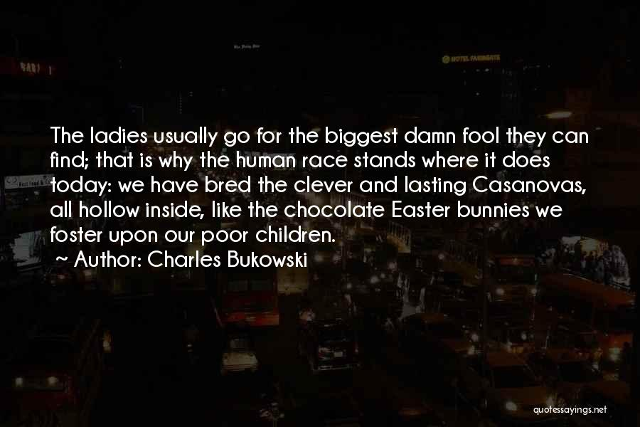 Easter Chocolate Quotes By Charles Bukowski