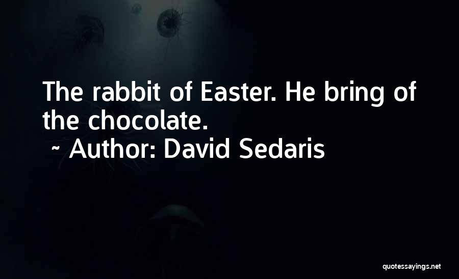 Easter Chocolate Quotes By David Sedaris