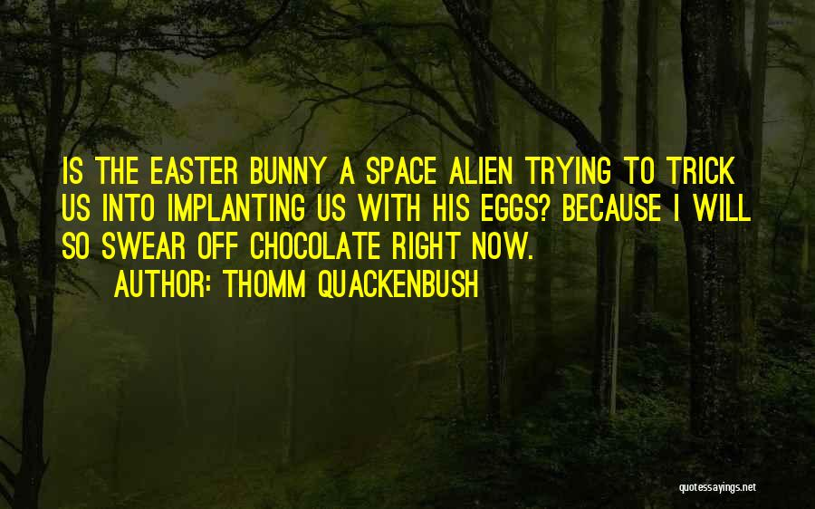 Easter Chocolate Quotes By Thomm Quackenbush