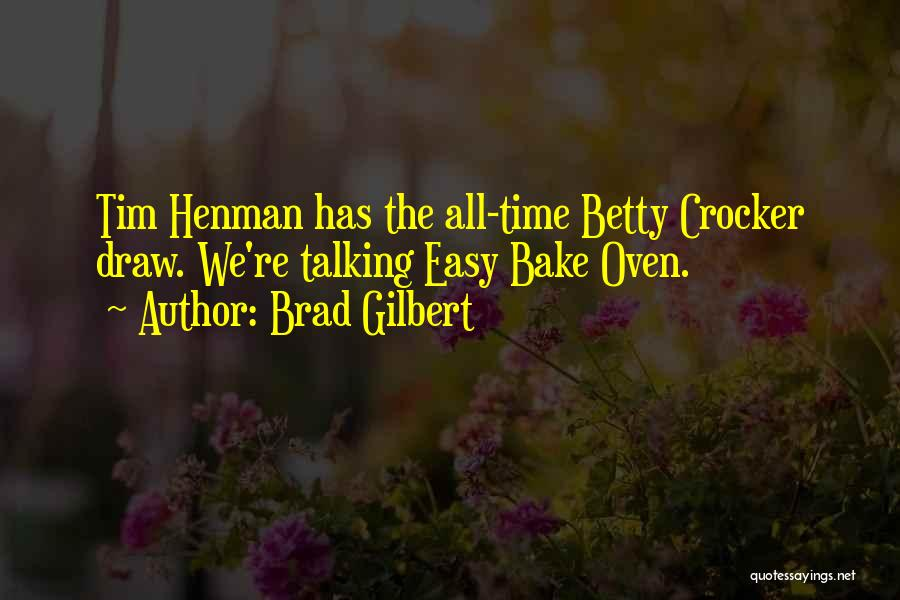 Easy Bake Oven Quotes By Brad Gilbert