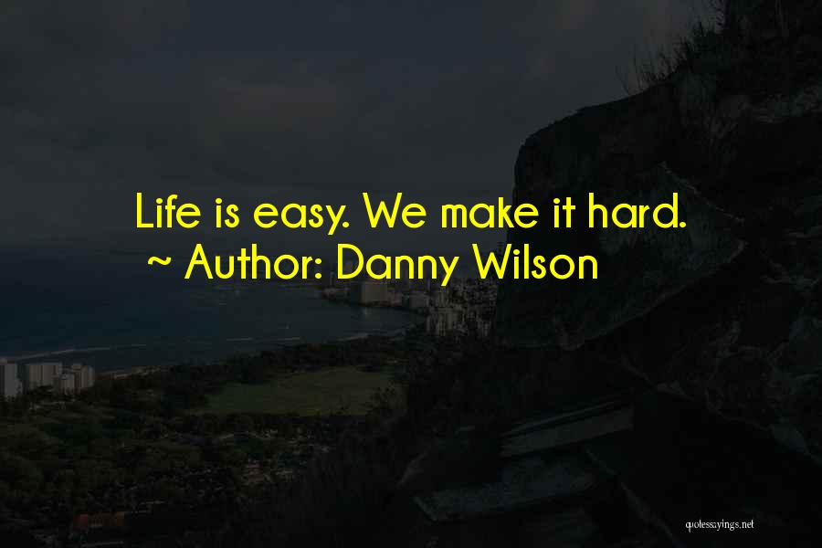 Easy Life Quotes By Danny Wilson