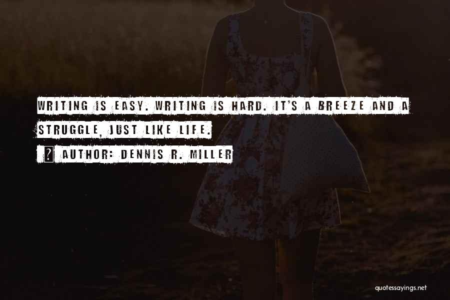 Easy Life Quotes By Dennis R. Miller