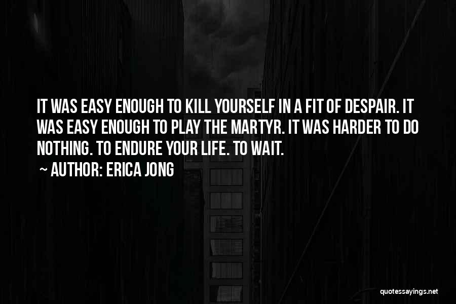Easy Life Quotes By Erica Jong