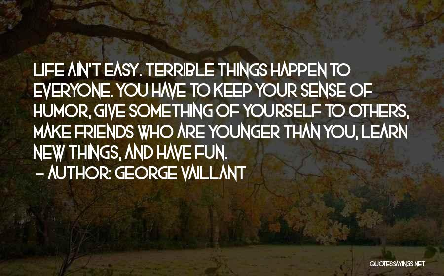 Easy Life Quotes By George Vaillant