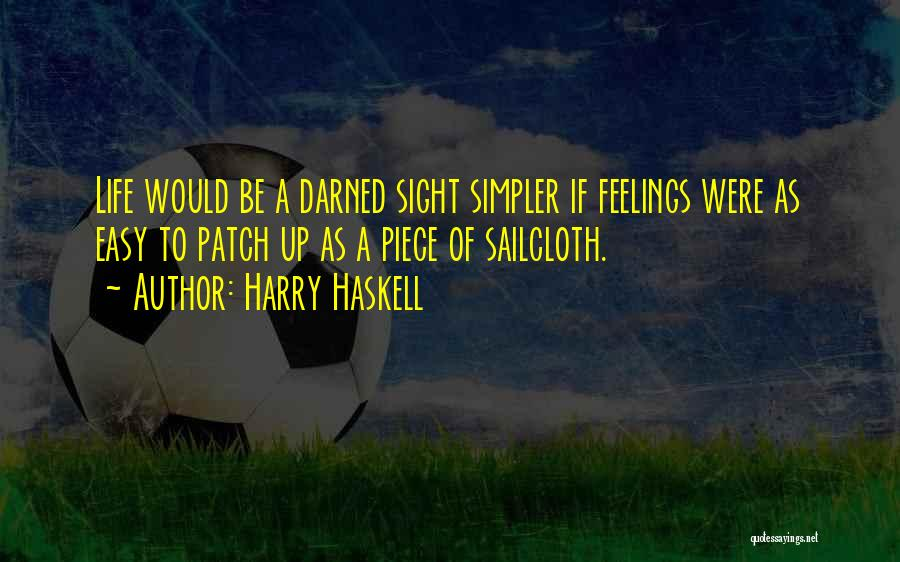 Easy Life Quotes By Harry Haskell