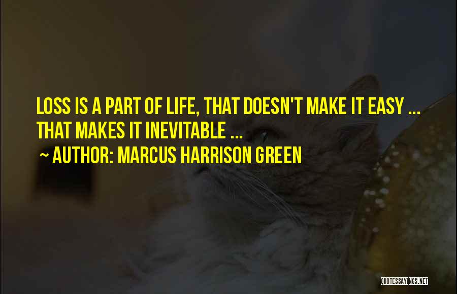 Easy Life Quotes By Marcus Harrison Green