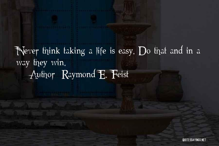 Easy Life Quotes By Raymond E. Feist