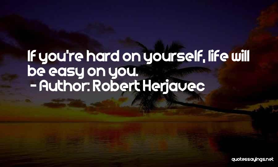 Easy Life Quotes By Robert Herjavec