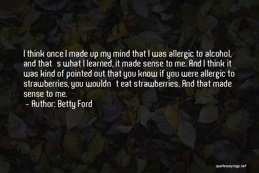 Eat Me Out Quotes By Betty Ford