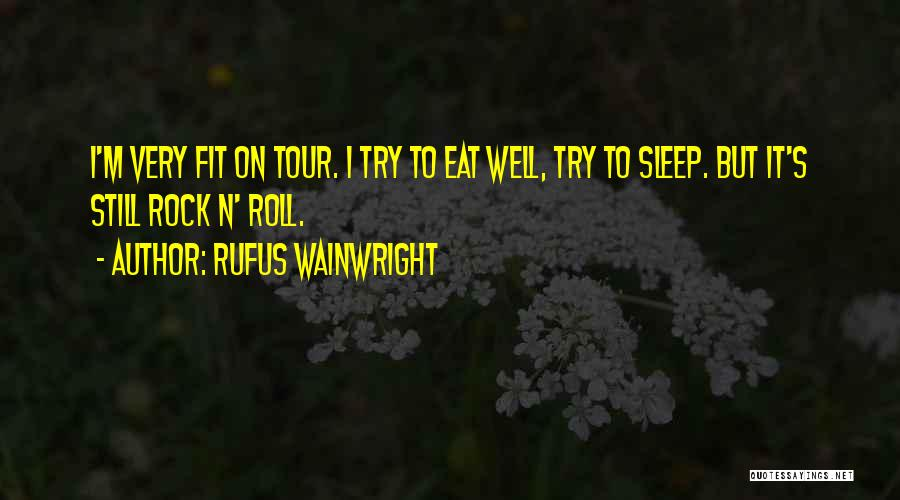 Eat Well Sleep Well Quotes By Rufus Wainwright