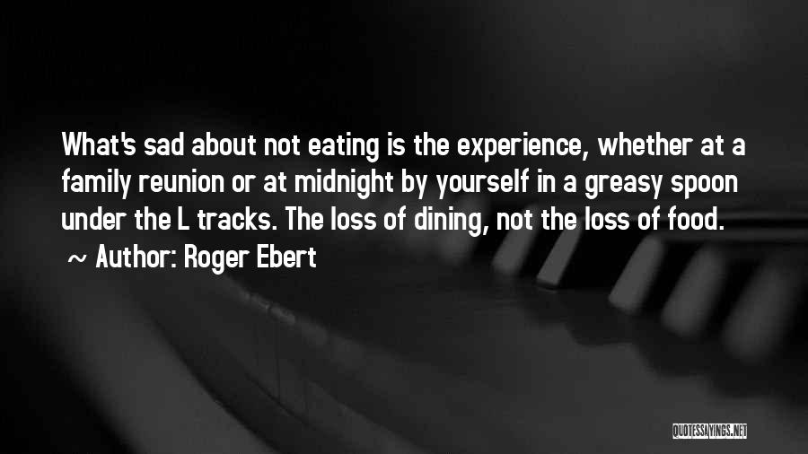 Eating And Dining Quotes By Roger Ebert