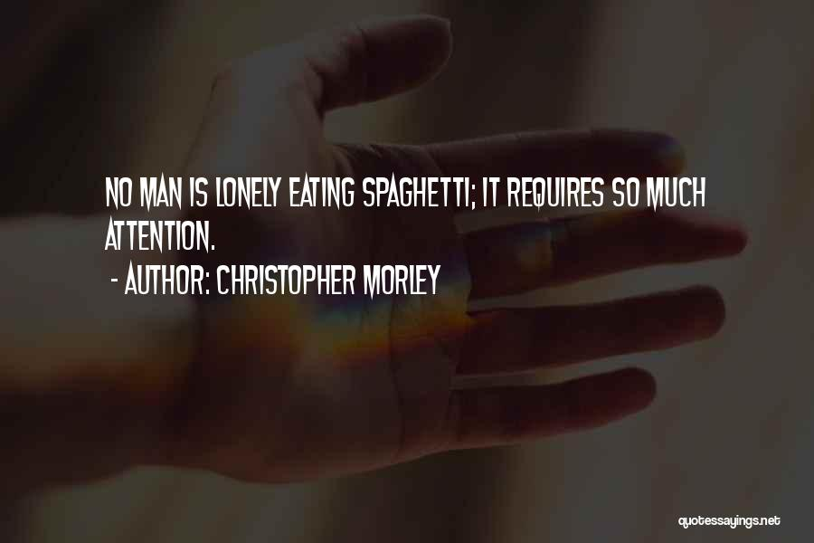 Eating Spaghetti Quotes By Christopher Morley