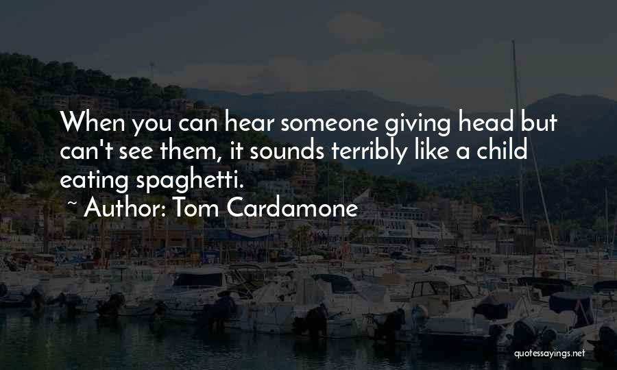 Eating Spaghetti Quotes By Tom Cardamone