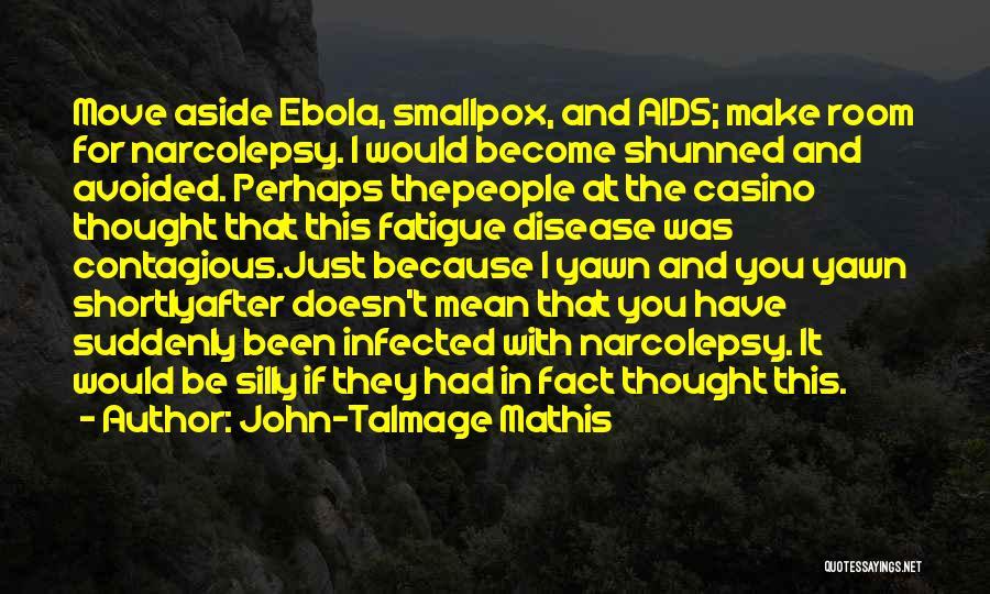 Ebola Disease Quotes By John-Talmage Mathis