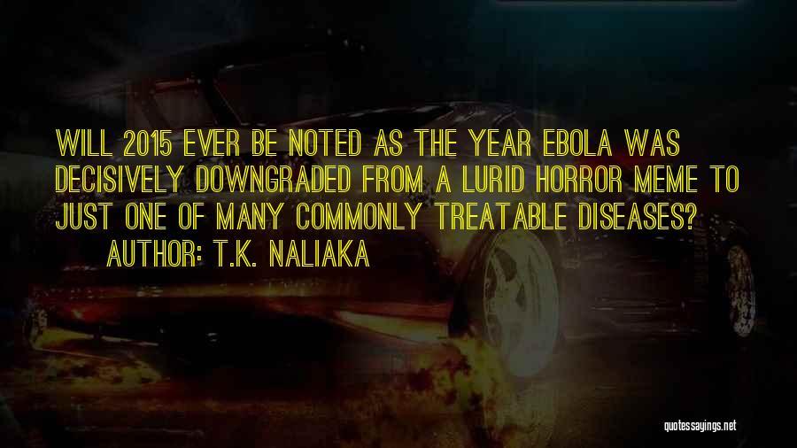 Ebola Disease Quotes By T.K. Naliaka