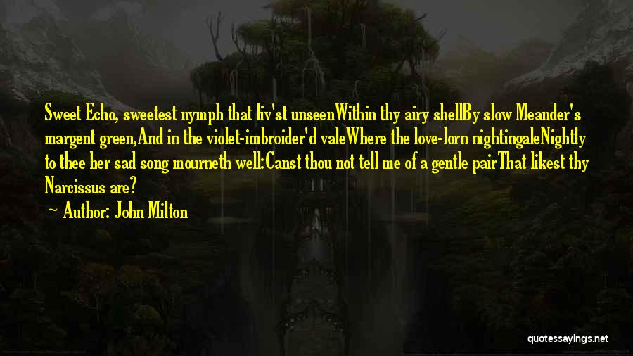 Echo And Narcissus Quotes By John Milton