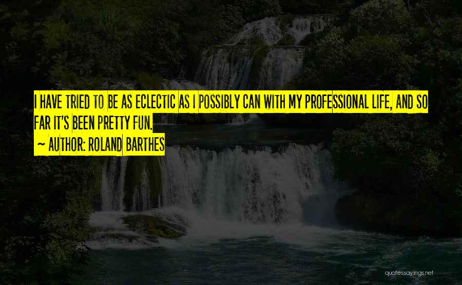 Eclectic Life Quotes By Roland Barthes