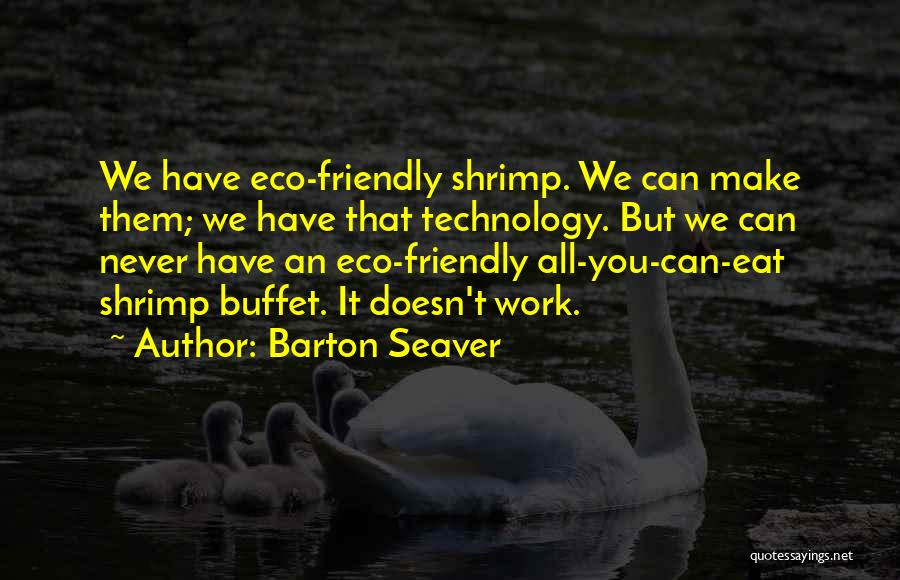 Eco Technology Quotes By Barton Seaver