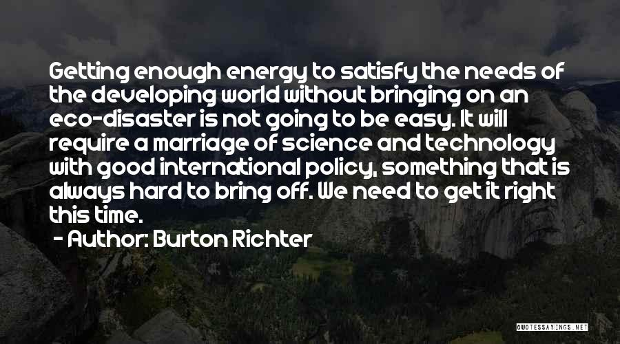 Eco Technology Quotes By Burton Richter