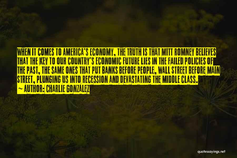 Economic Policies Quotes By Charlie Gonzalez