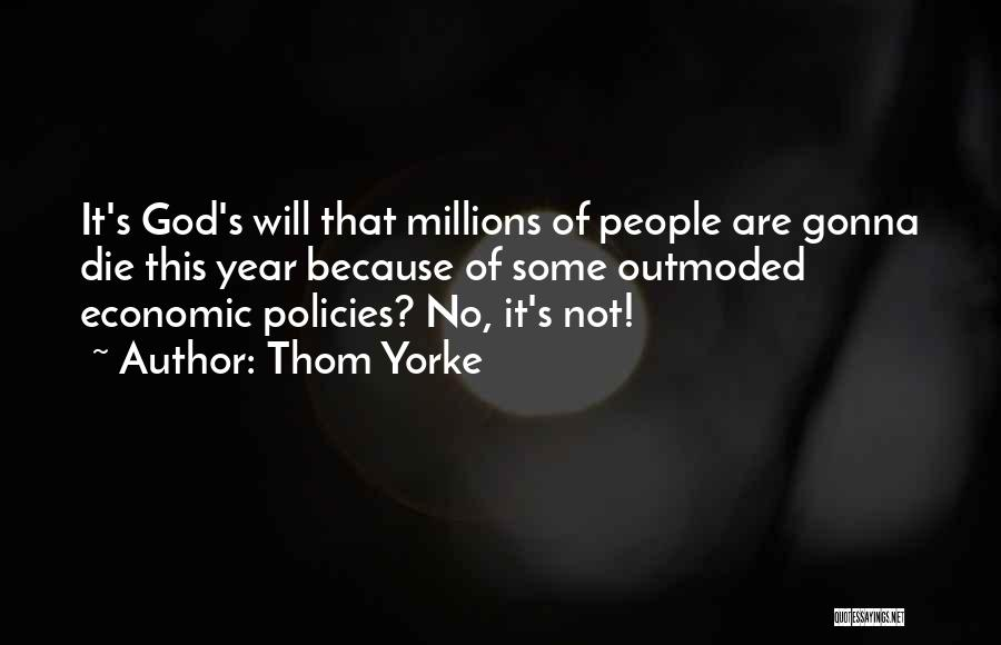 Economic Policies Quotes By Thom Yorke