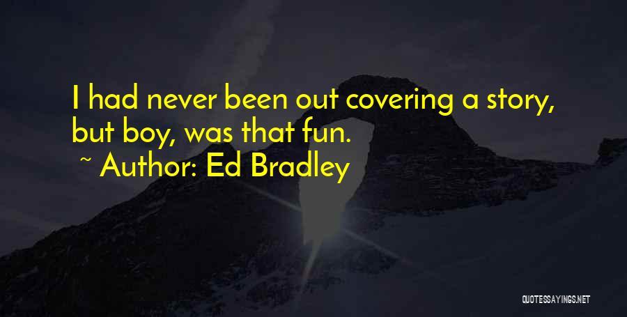 Ed Bradley Quotes 346464