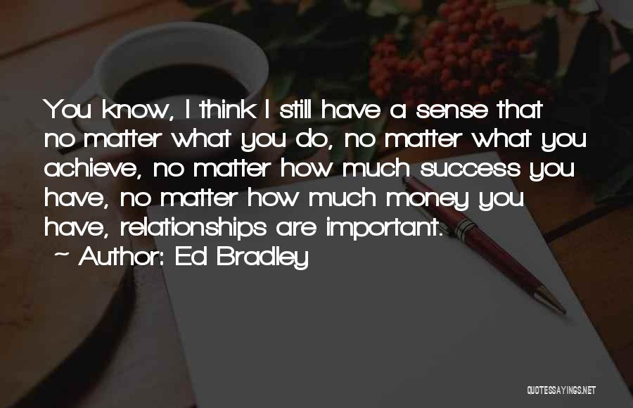 Ed Bradley Quotes 497693