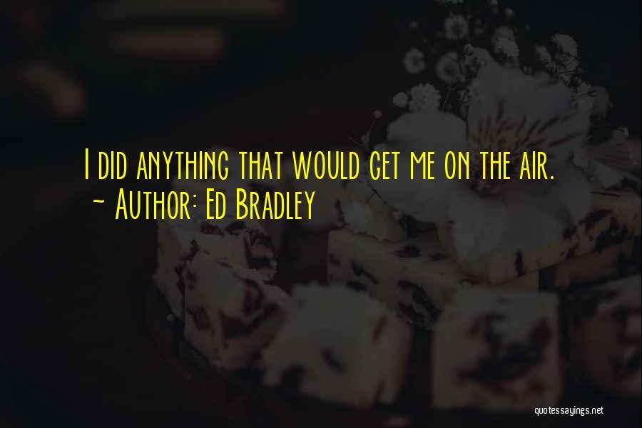 Ed Bradley Quotes 972806