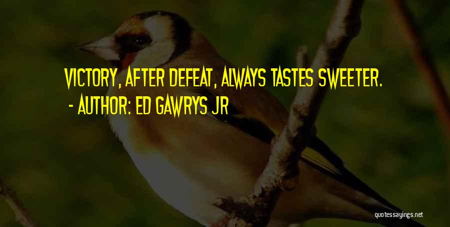 Ed Gawrys Jr Quotes 588061