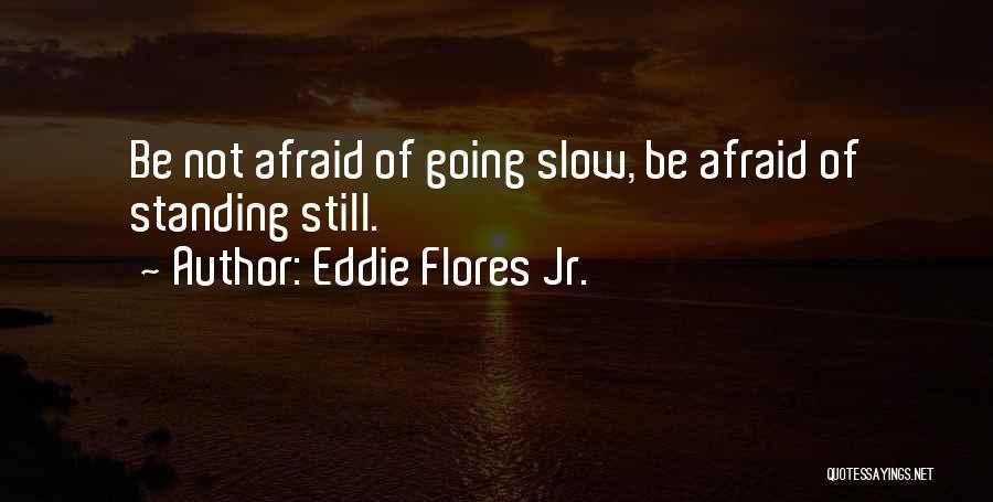 Eddie Flores Jr. Quotes 503356