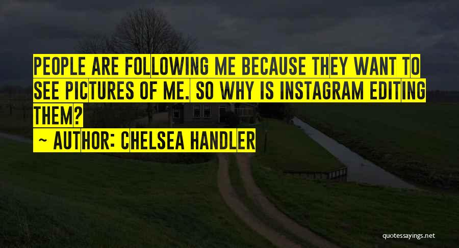 Editing Pictures Of Yourself Quotes By Chelsea Handler