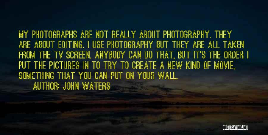 Editing Pictures Of Yourself Quotes By John Waters