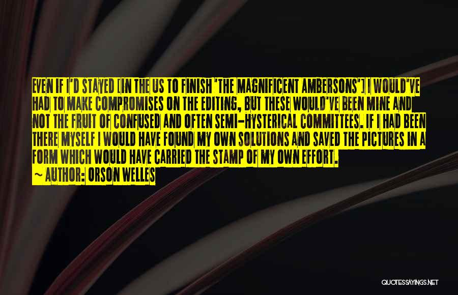 Editing Pictures Of Yourself Quotes By Orson Welles