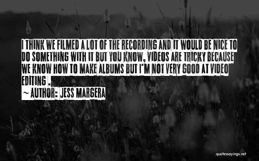 Editing Video Quotes By Jess Margera