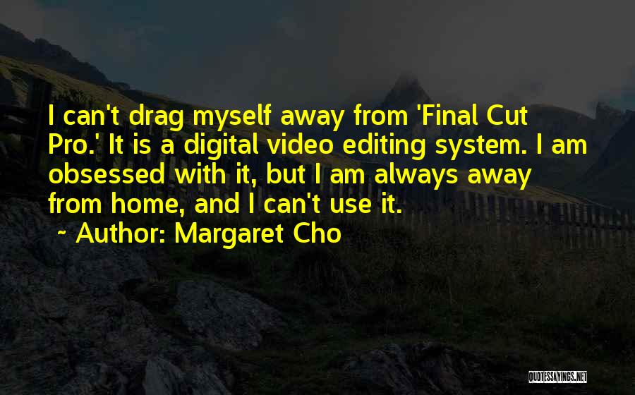 Editing Video Quotes By Margaret Cho