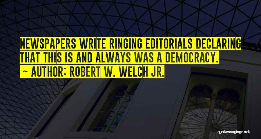 Editorials Quotes By Robert W. Welch Jr.