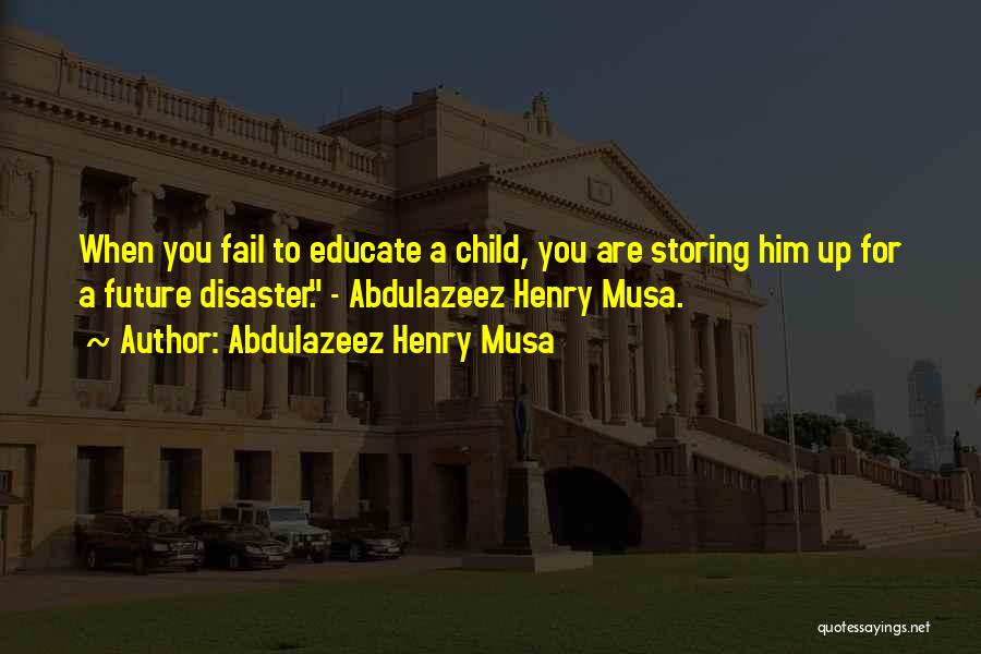 Educate Your Child Quotes By Abdulazeez Henry Musa