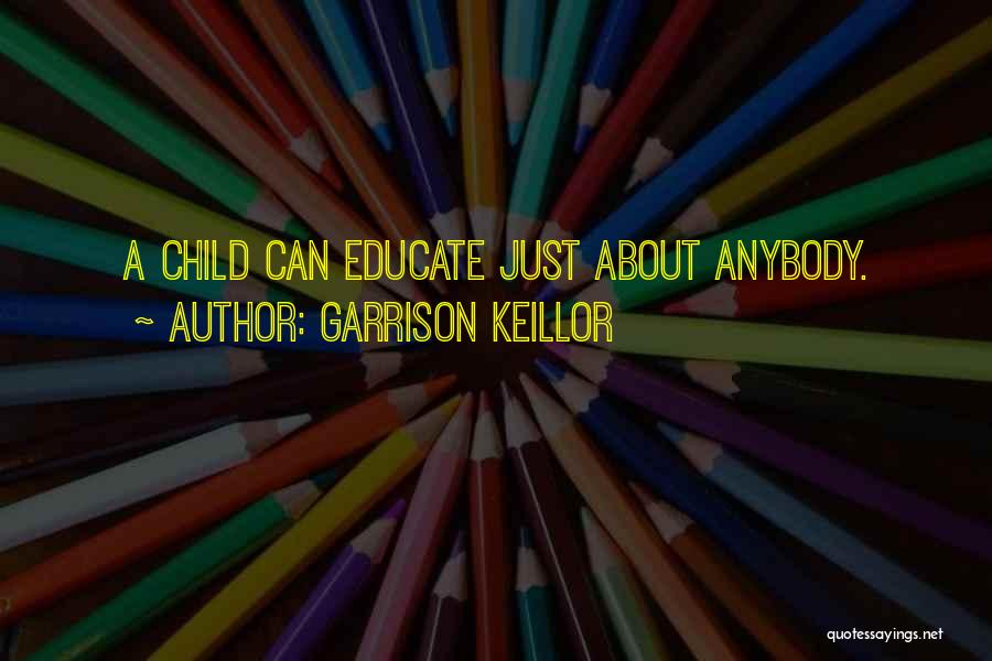 Educate Your Child Quotes By Garrison Keillor