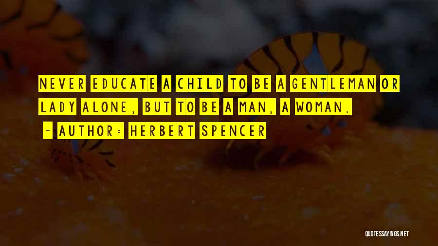 Educate Your Child Quotes By Herbert Spencer