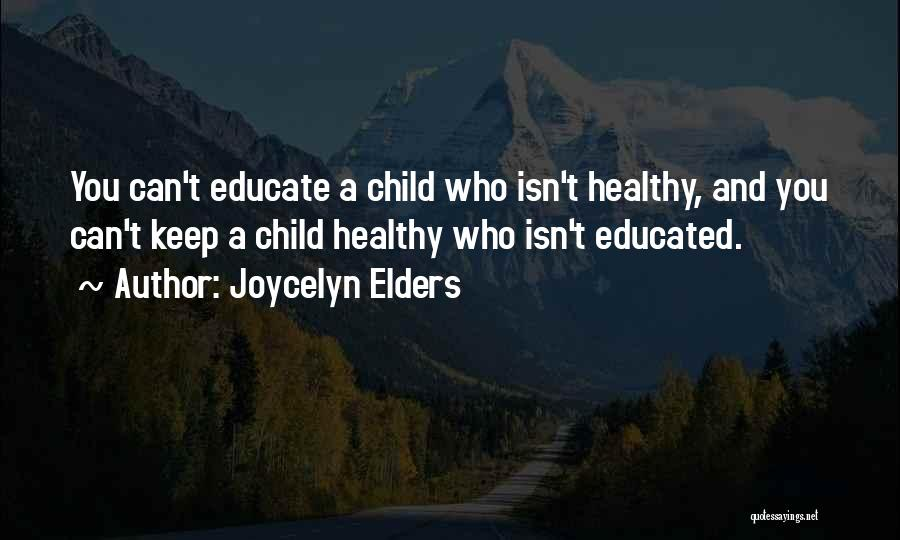Educate Your Child Quotes By Joycelyn Elders