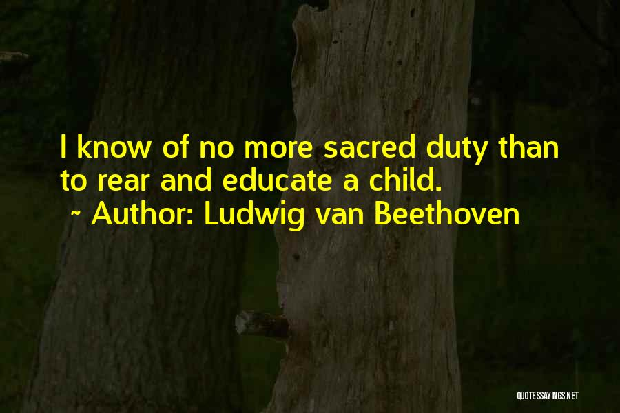 Educate Your Child Quotes By Ludwig Van Beethoven
