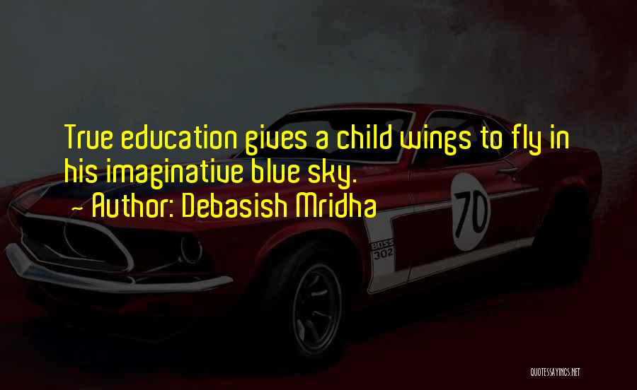 Educating The Whole Child Quotes By Debasish Mridha