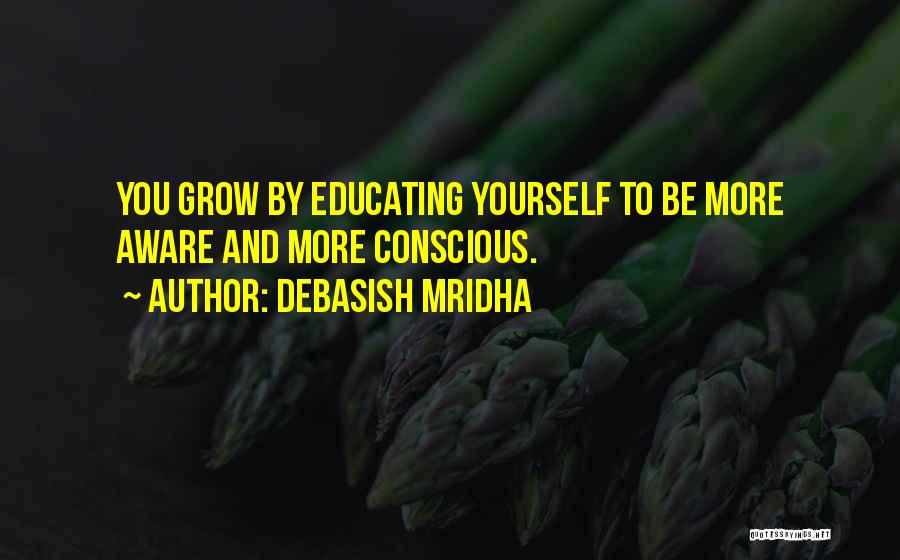 Educating Yourself Quotes By Debasish Mridha